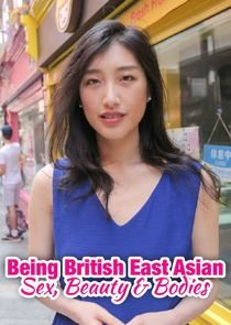 Being British East Asian: Sex, Beauty & Bodies - Season 1